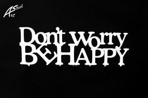 Dont worry be happy Art-steel